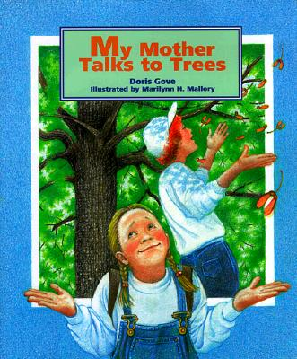 My Mother Talks to Trees By Gove, Doris/ Mallory, Marilynn H. (ILT)